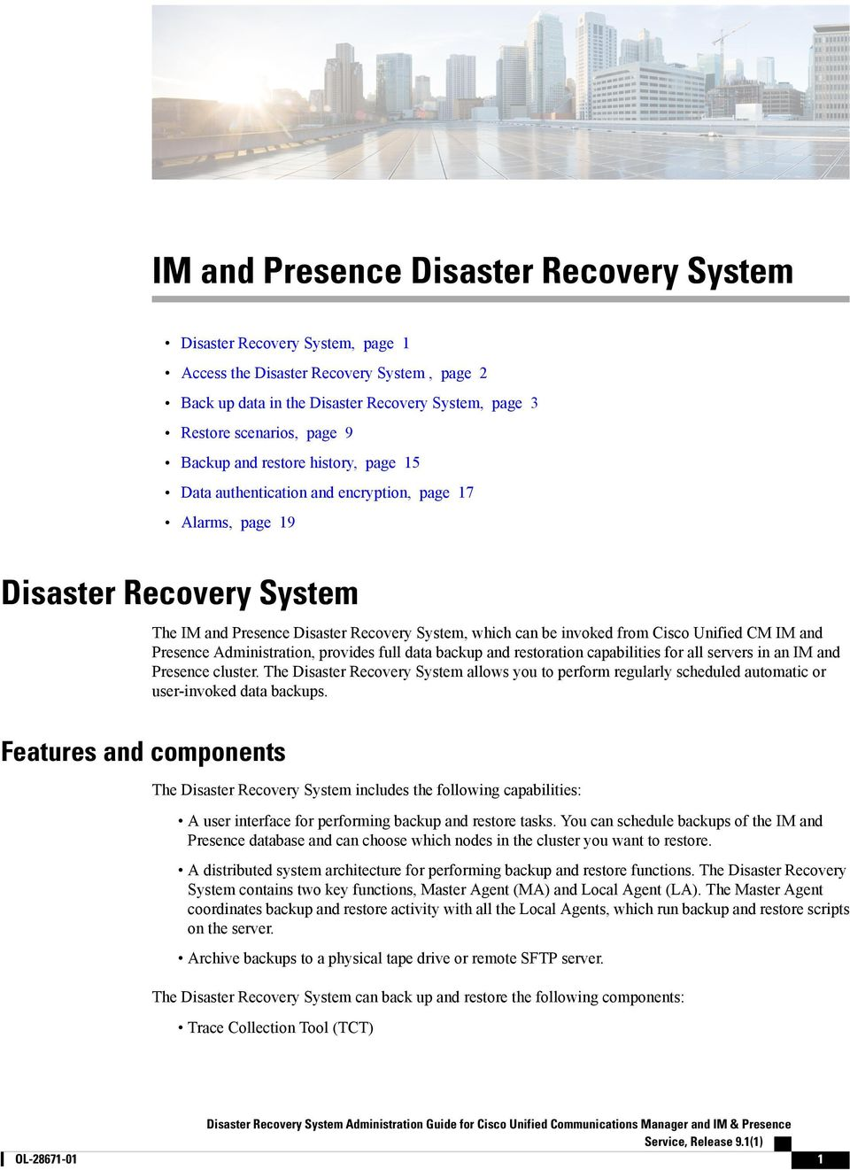 restoration capabilities for all servers in an IM and Presence cluster. The Disaster Recovery System allows you to perform regularly scheduled automatic or user-invoked data backups.