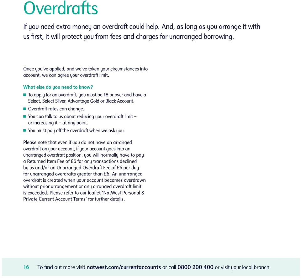 To apply for an overdraft, you must be 18 or over and have a Select, Select Silver, Advantage Gold or Black Account. Overdraft rates can change.