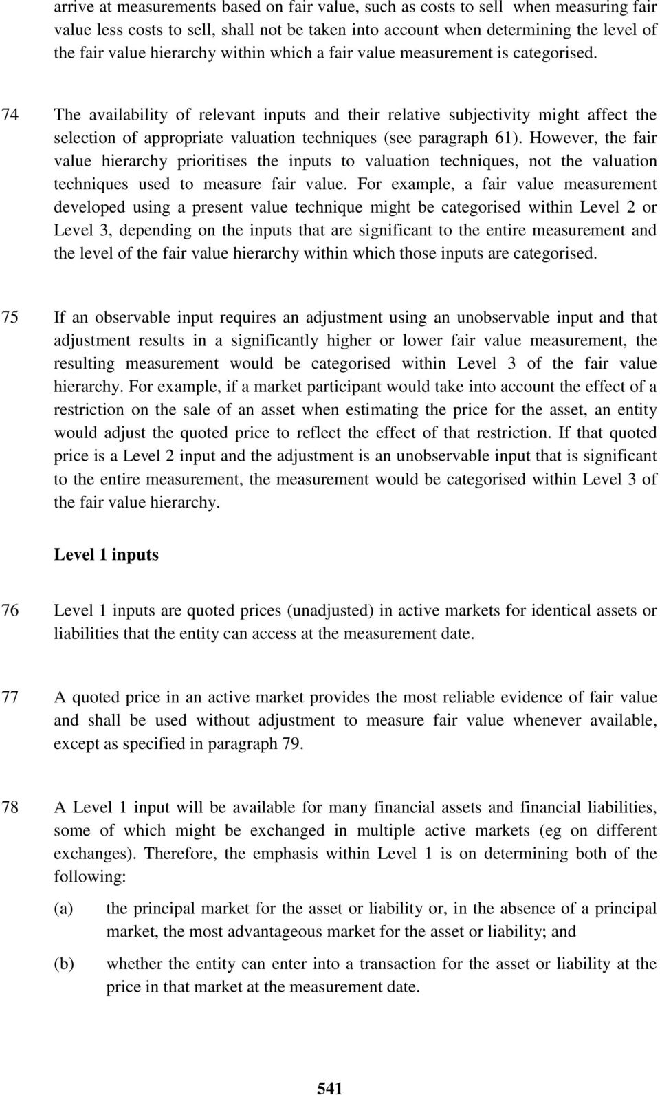 74 The availability of relevant inputs and their relative subjectivity might affect the selection of appropriate valuation techniques (see paragraph 61).