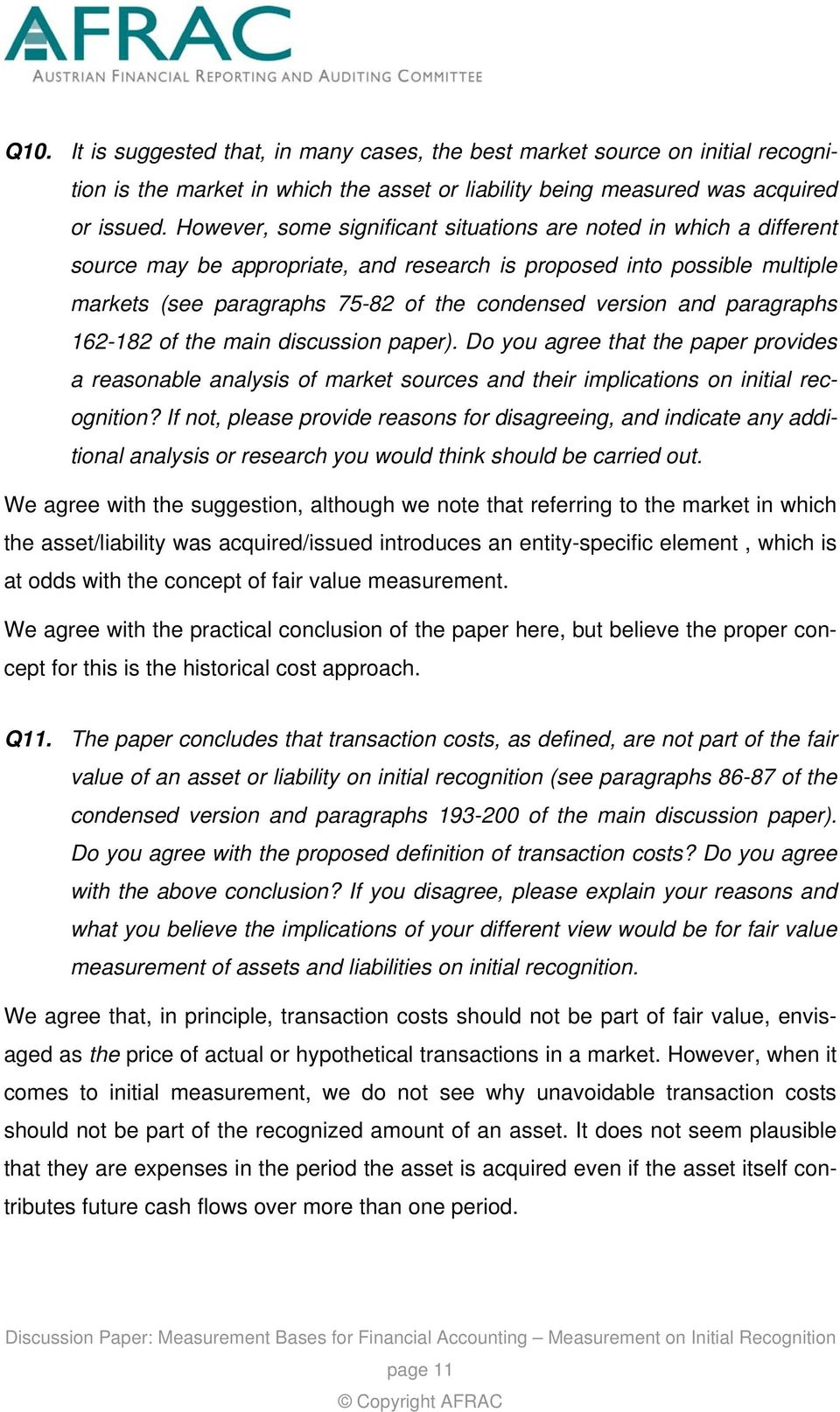 and paragraphs 162-182 of the main discussion paper). Do you agree that the paper provides a reasonable analysis of market sources and their implications on initial recognition?