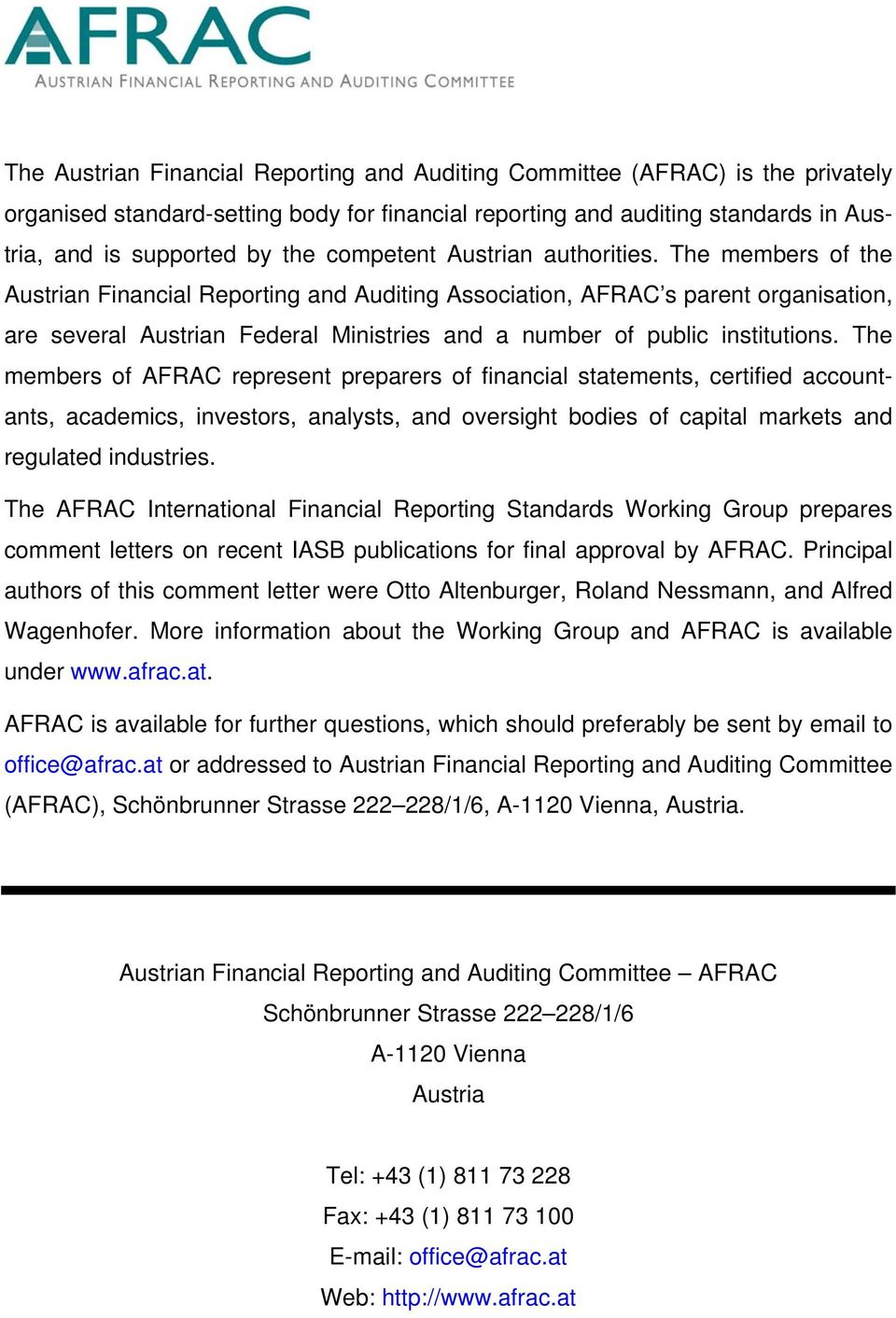 The members of the Austrian Financial Reporting and Auditing Association, AFRAC s parent organisation, are several Austrian Federal Ministries and a number of public institutions.