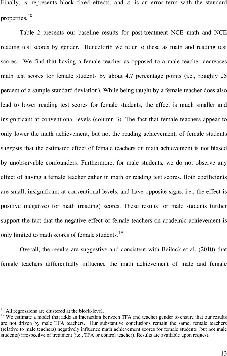 We find that having a female teacher as opposed to a male teacher decreases math test scores for female students by about 4.7 percentage points (i.e., roughly 25 percent of a sample standard deviation).