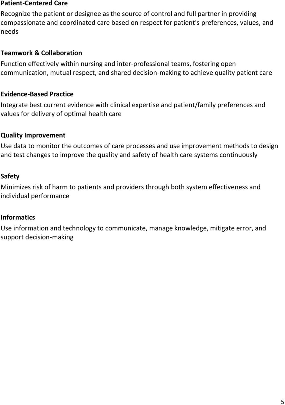 patient care Evidence-Based Practice Integrate best current evidence with clinical expertise and patient/family preferences and values for delivery of optimal health care Quality Improvement Use data