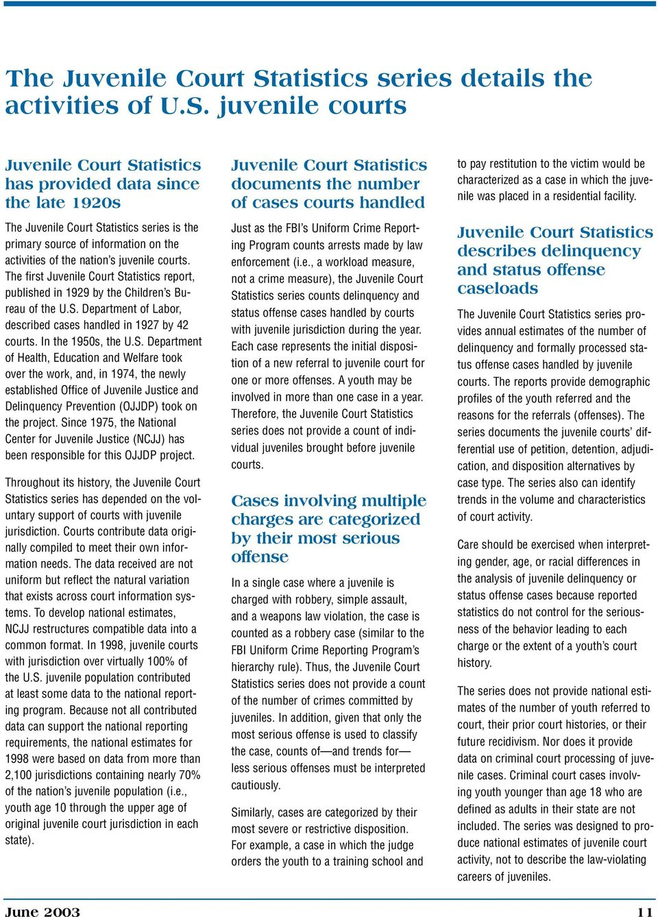 juvenile courts Juvenile Court Statistics has provided data since the late 192s atistics series is the primary source of information on the activities of the nation s juvenile courts.
