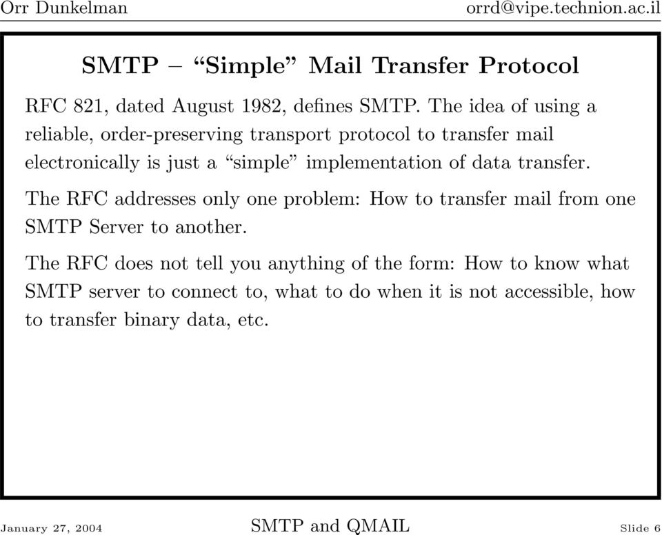 of data transfer. The RFC addresses only one problem: How to transfer mail from one SMTP Server to another.