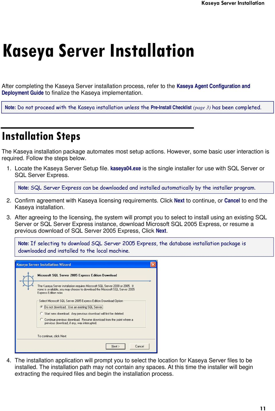 Installation Steps The Kaseya installation package automates most setup actions. However, some basic user interaction is required. Follow the steps below. 1. Locate the Kaseya Server Setup file.