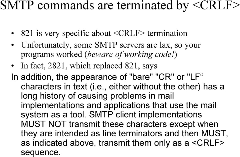 SMTP client implementations MUST NOT transmit these characters except when they are intended as line terminators and then MUST, as indicated above,