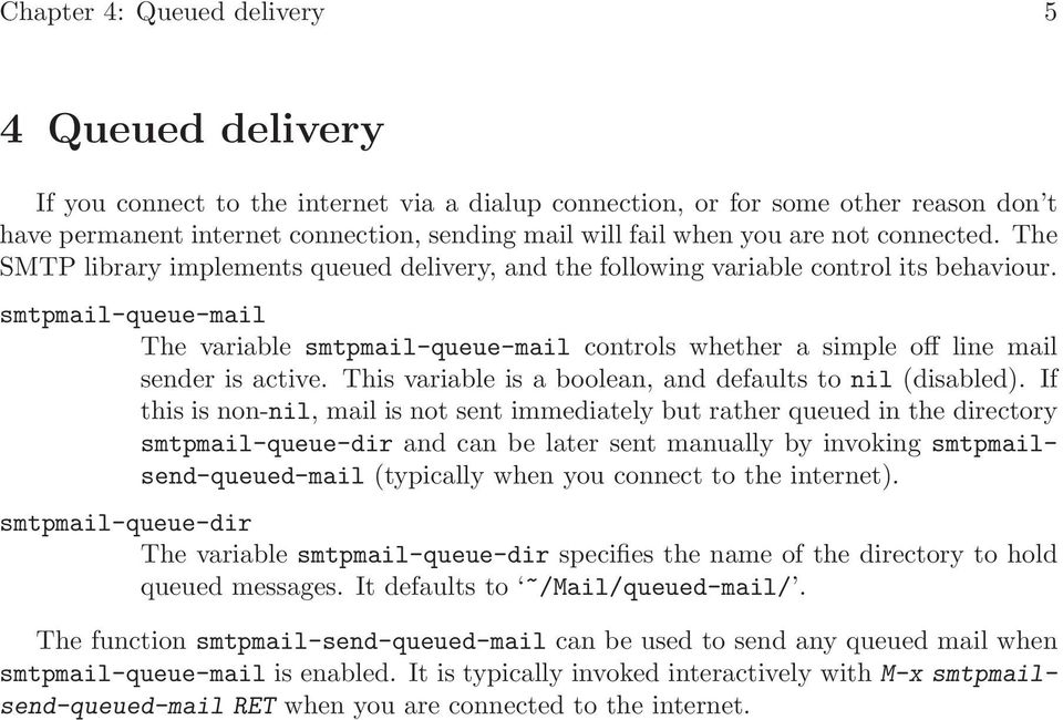 smtpmail-queue-mail The variable smtpmail-queue-mail controls whether a simple off line mail sender is active. This variable is a boolean, and defaults to nil (disabled).