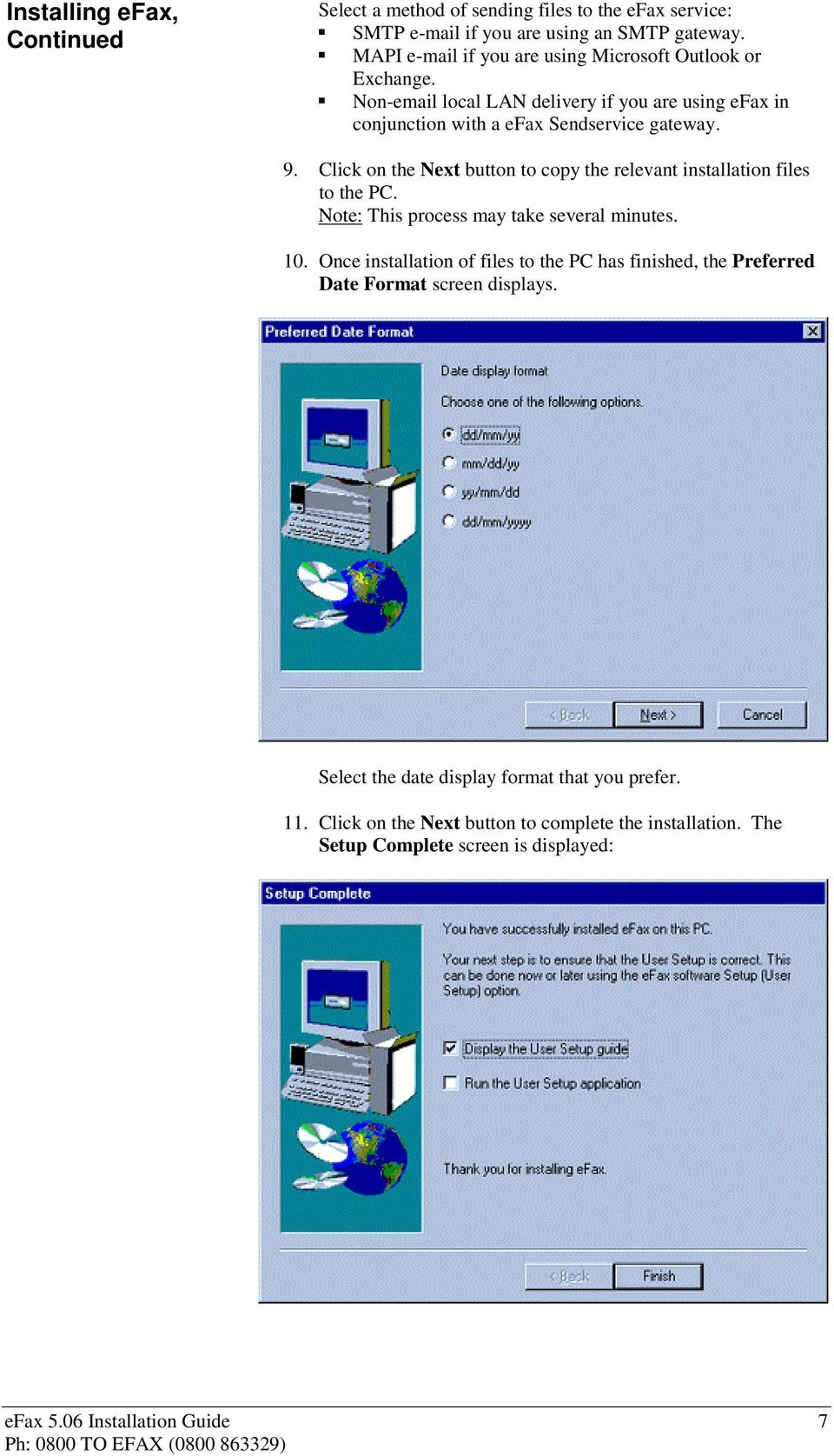 Click on the Next button to copy the relevant installation files to the PC. Note: This process may take several minutes. 10.