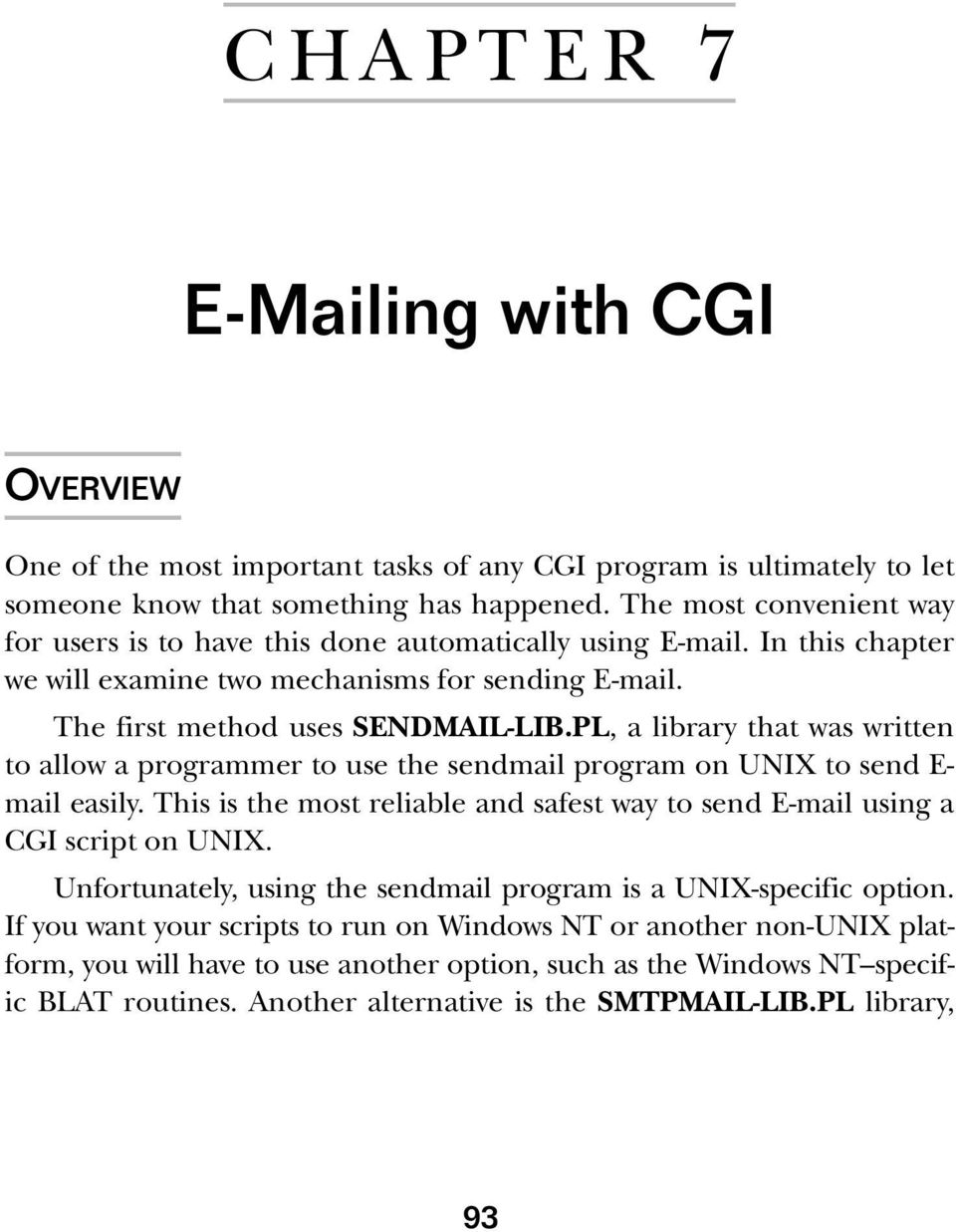 PL, a library that was written to allow a programmer to use the sendmail program on UNIX to send E- mail easily. This is the most reliable and safest way to send E-mail using a CGI script on UNIX.