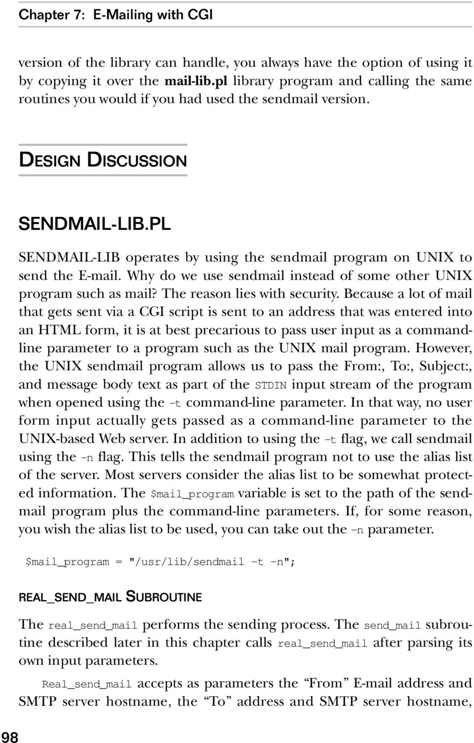 PL SENDMAIL-LIB operates by using the sendmail program on UNIX to send the E-mail. Why do we use sendmail instead of some other UNIX program such as mail? The reason lies with security.