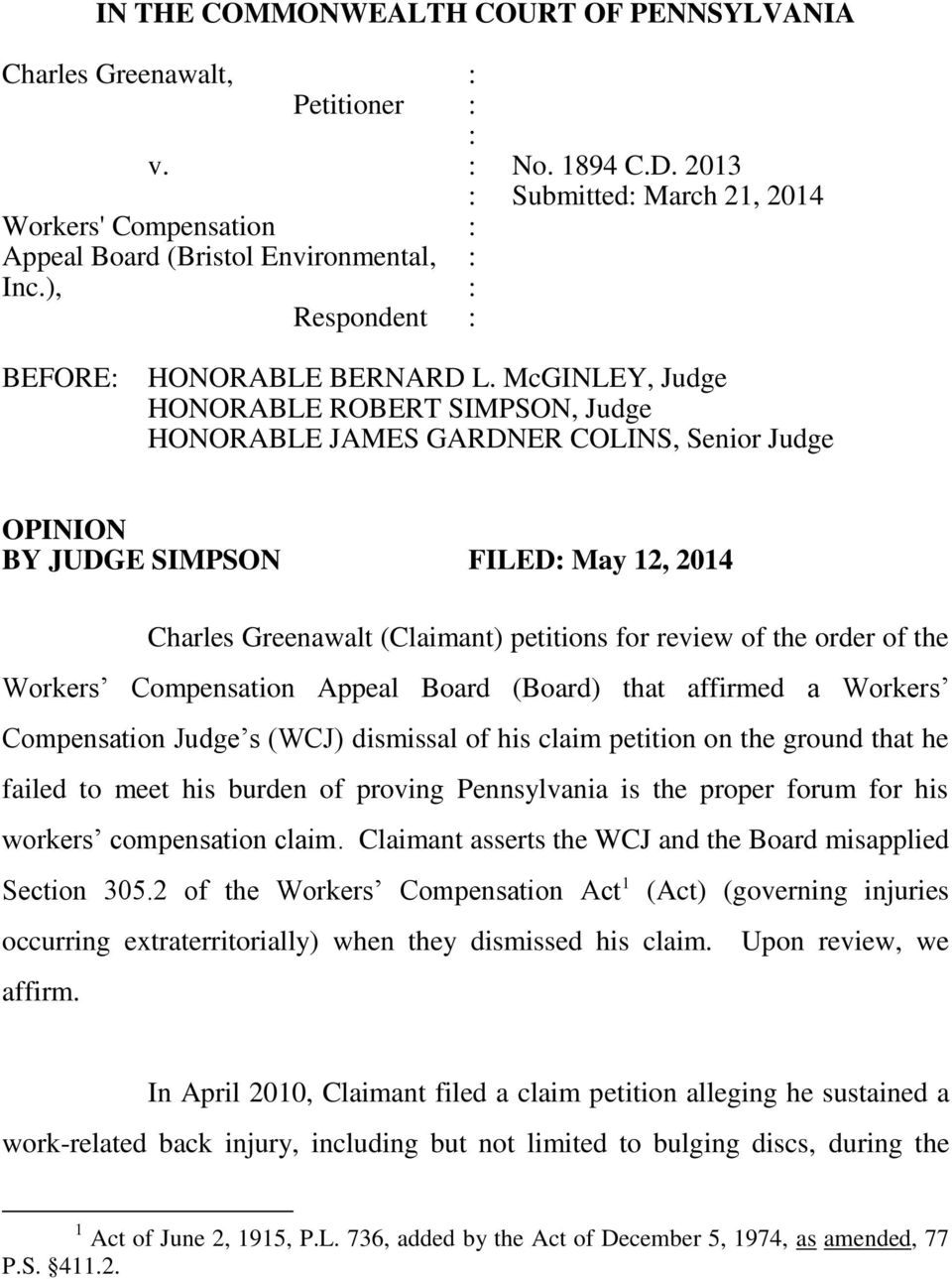 McGINLEY, Judge HONORABLE ROBERT SIMPSON, Judge HONORABLE JAMES GARDNER COLINS, Senior Judge OPINION BY JUDGE SIMPSON FILED: May 12, 2014 Charles Greenawalt (Claimant) petitions for review of the