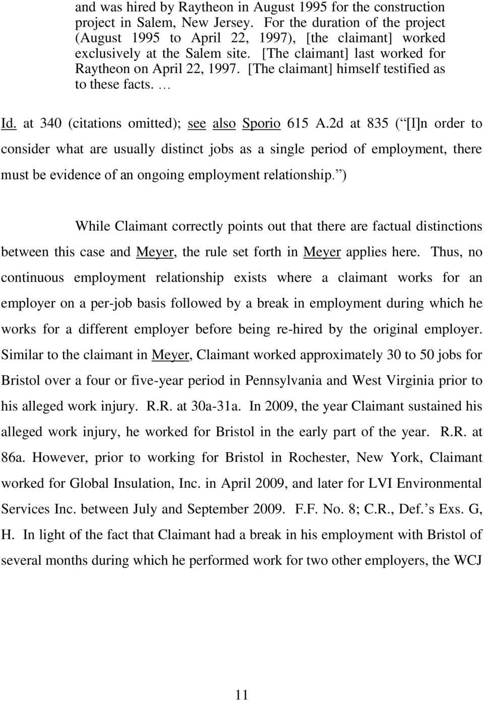 [The claimant] himself testified as to these facts. Id. at 340 (citations omitted); see also Sporio 615 A.