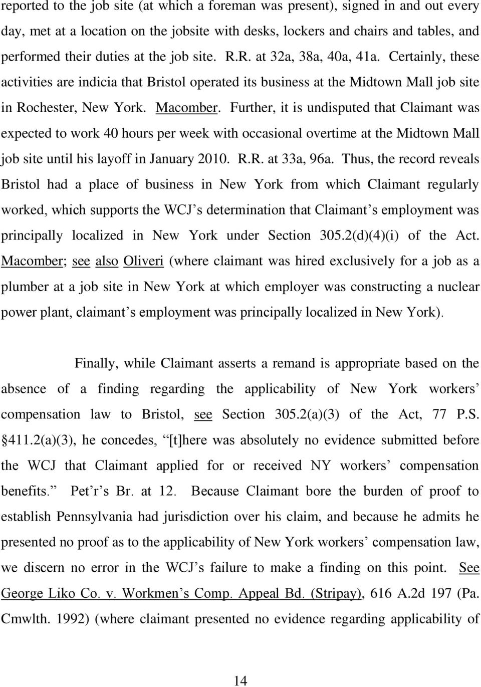 Further, it is undisputed that Claimant was expected to work 40 hours per week with occasional overtime at the Midtown Mall job site until his layoff in January 2010. R.R. at 33a, 96a.