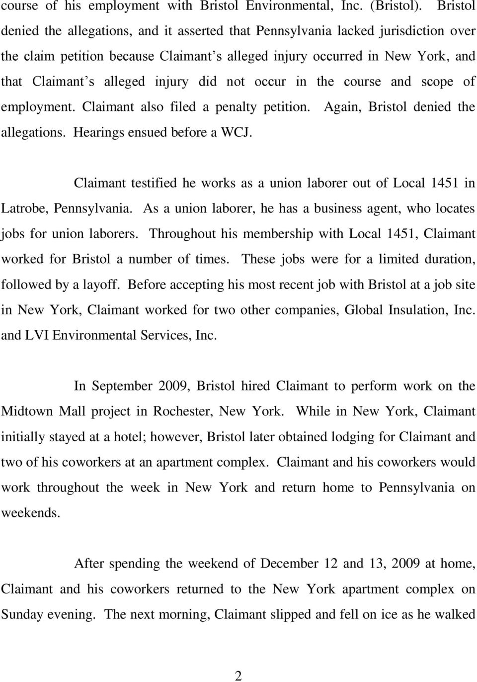 injury did not occur in the course and scope of employment. Claimant also filed a penalty petition. Again, Bristol denied the allegations. Hearings ensued before a WCJ.