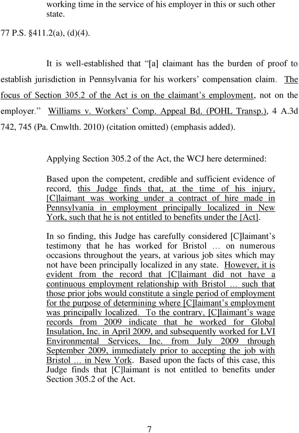 2 of the Act is on the claimant s employment, not on the employer. Williams v. Workers Comp. Appeal Bd. (POHL Transp.), 4 A.3d 742, 745 (Pa. Cmwlth. 2010) (citation omitted) (emphasis added).