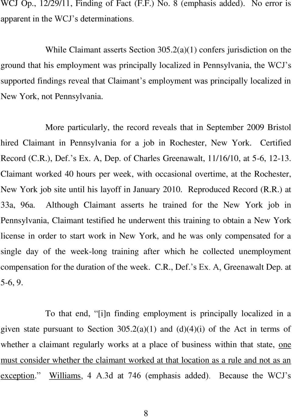 New York, not Pennsylvania. More particularly, the record reveals that in September 2009 Bristol hired Claimant in Pennsylvania for a job in Rochester, New York. Certified Record (C.R.), Def. s Ex.