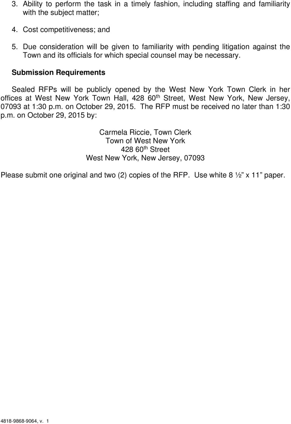 Submission Requirements Sealed RFPs will be publicly opened by the West New York Town Clerk in her offices at West New York Town Hall, 428 60 th Street, West New York, New Jersey, 07093 at