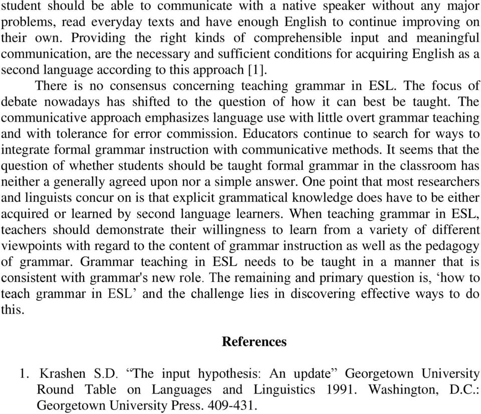 There is no consensus concerning teaching grammar in ESL. The focus of debate nowadays has shifted to the question of how it can best be taught.