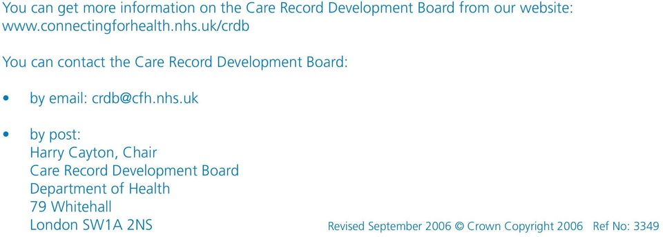 uk/crdb You can contact the Care Record Development Board: by email: crdb@cfh.nhs.