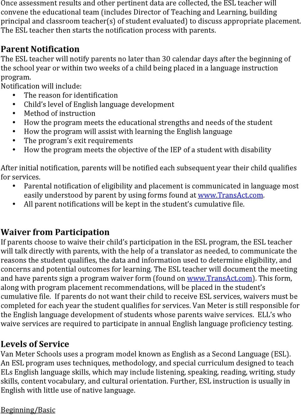 Parent Notification The ESL teacher will notify parents no later than 30 calendar days after the beginning of the school year or within two weeks of a child being placed in a language instruction