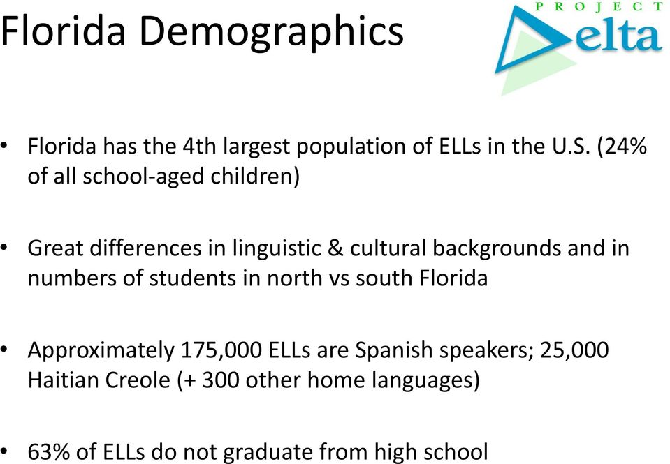 and in numbers of students in north vs south Florida Approximately 175,000 ELLs are Spanish