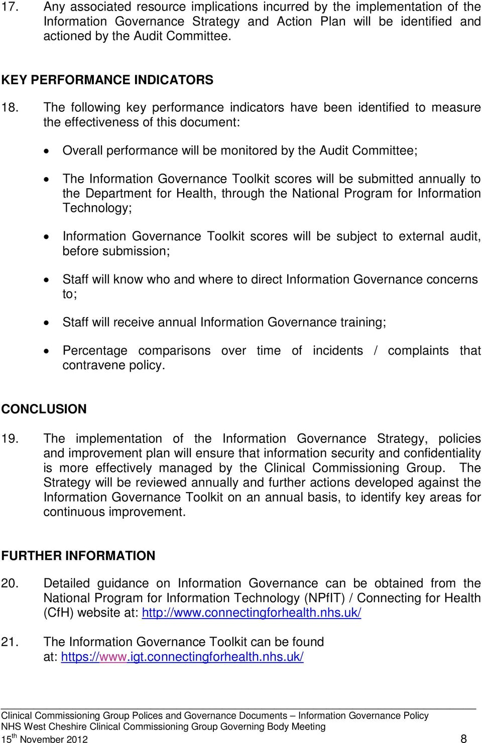 The following key performance indicators have been identified to measure the effectiveness of this document: Overall performance will be monitored by the Audit Committee; The Information Governance