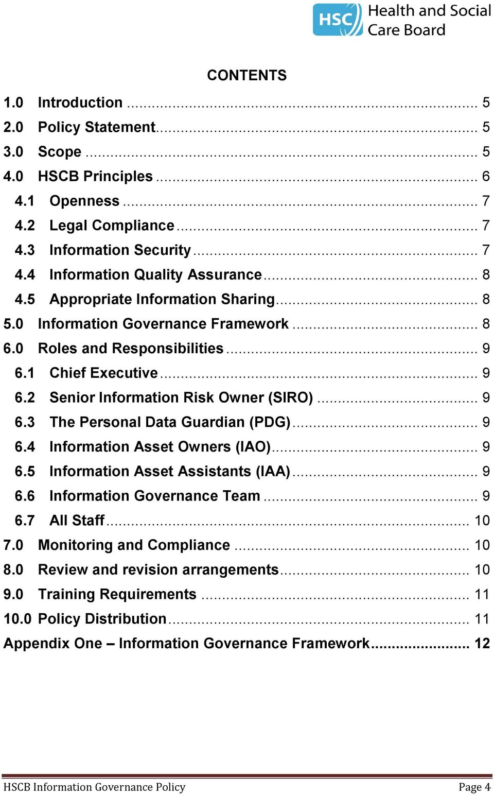 .. 9 6.4 Information Asset Owners (IAO)... 9 6.5 Information Asset Assistants (IAA)... 9 6.6 Information Governance Team... 9 6.7 All Staff... 10 7.0 Monitoring and Compliance... 10 8.