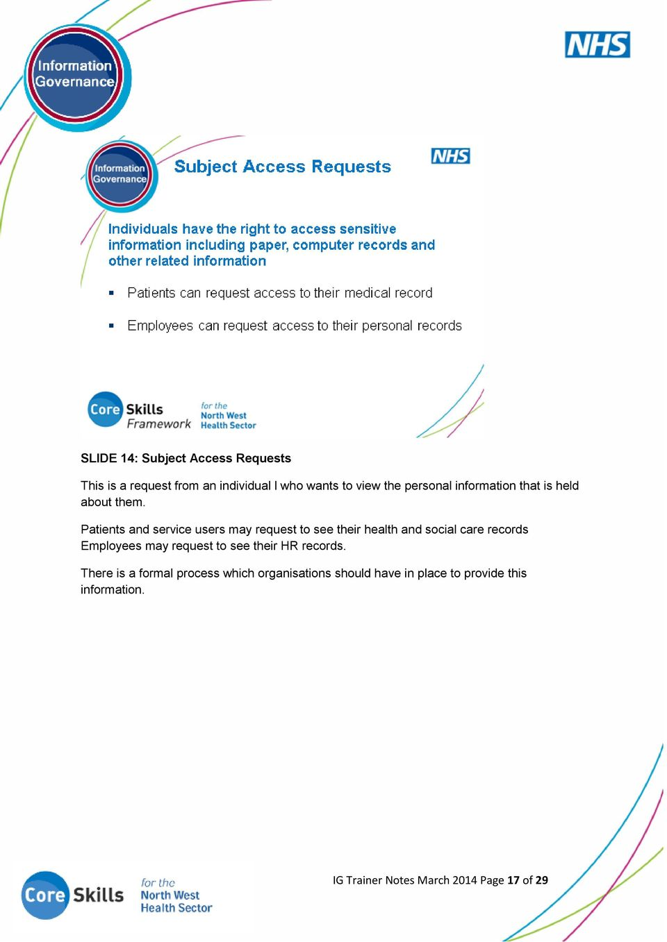 Patients and service users may request to see their health and social care records Employees may