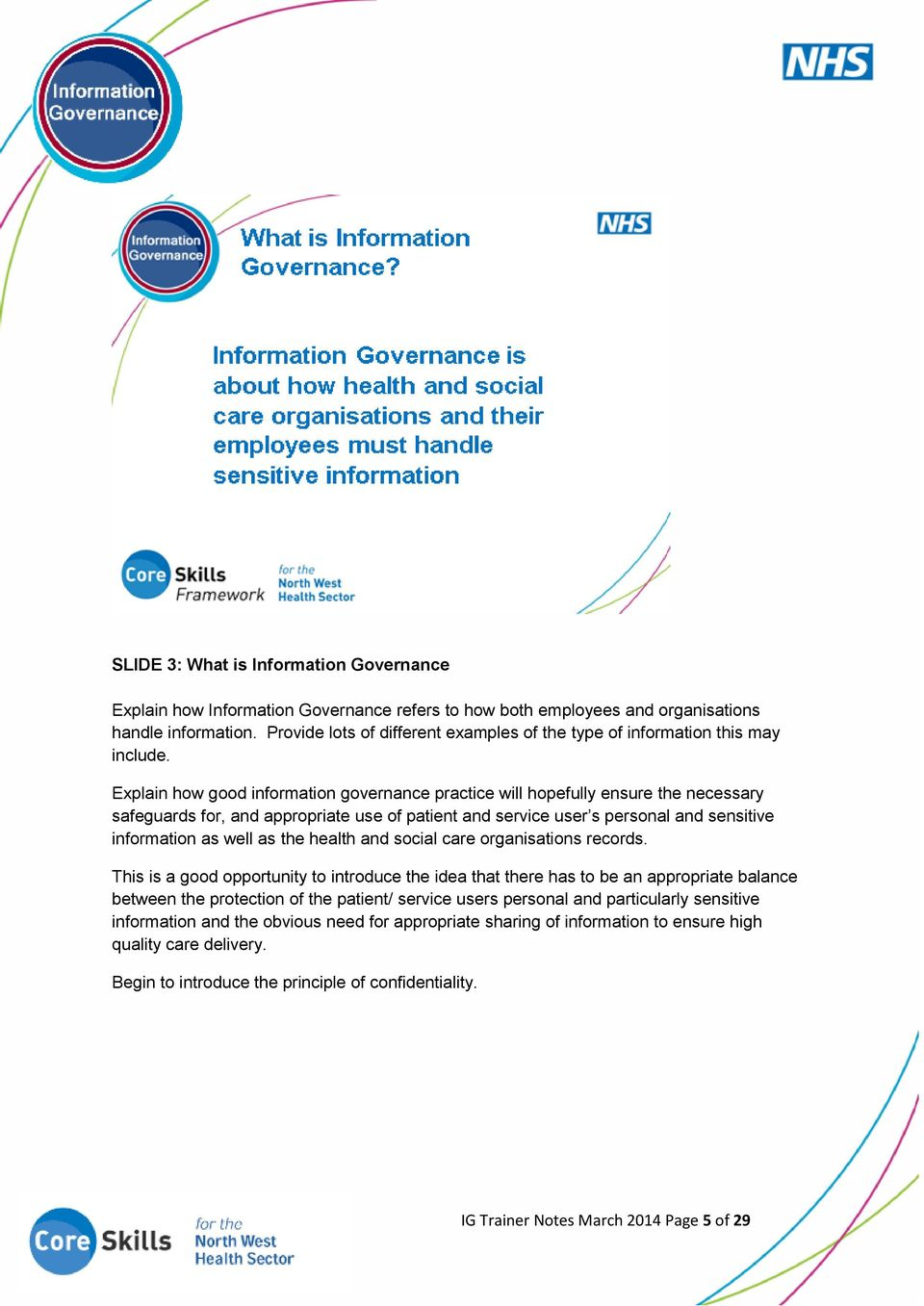 Explain how good information governance practice will hopefully ensure the necessary safeguards for, and appropriate use of patient and service user s personal and sensitive information as well as