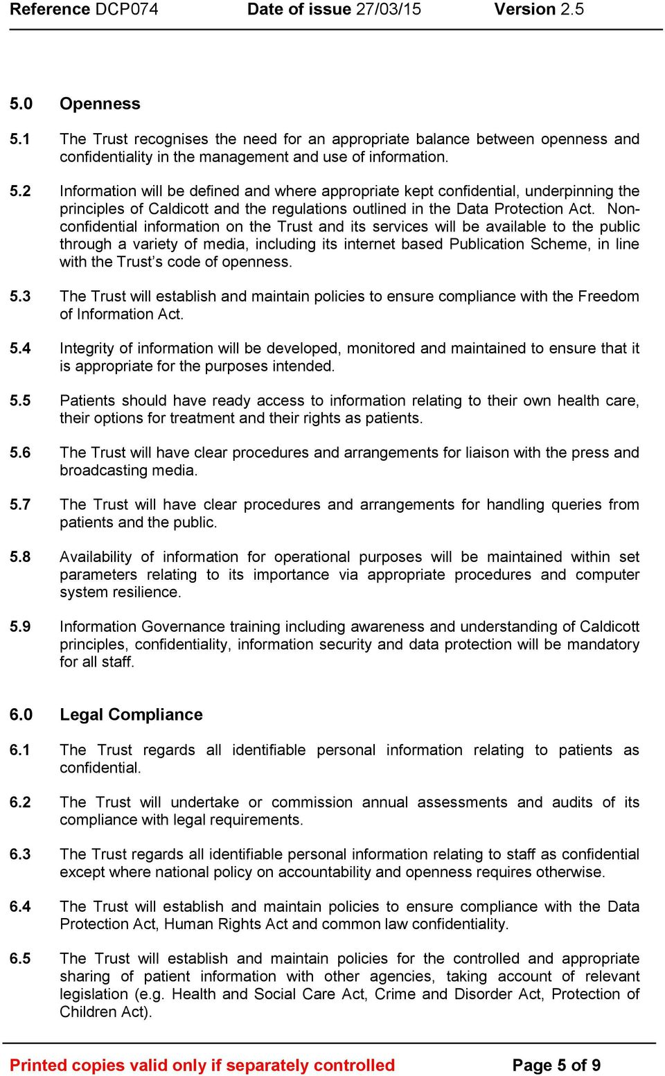 openness. 5.3 The Trust will establish and maintain policies to ensure compliance with the Freedom of Information Act. 5.4 Integrity of information will be developed, monitored and maintained to ensure that it is appropriate for the purposes intended.