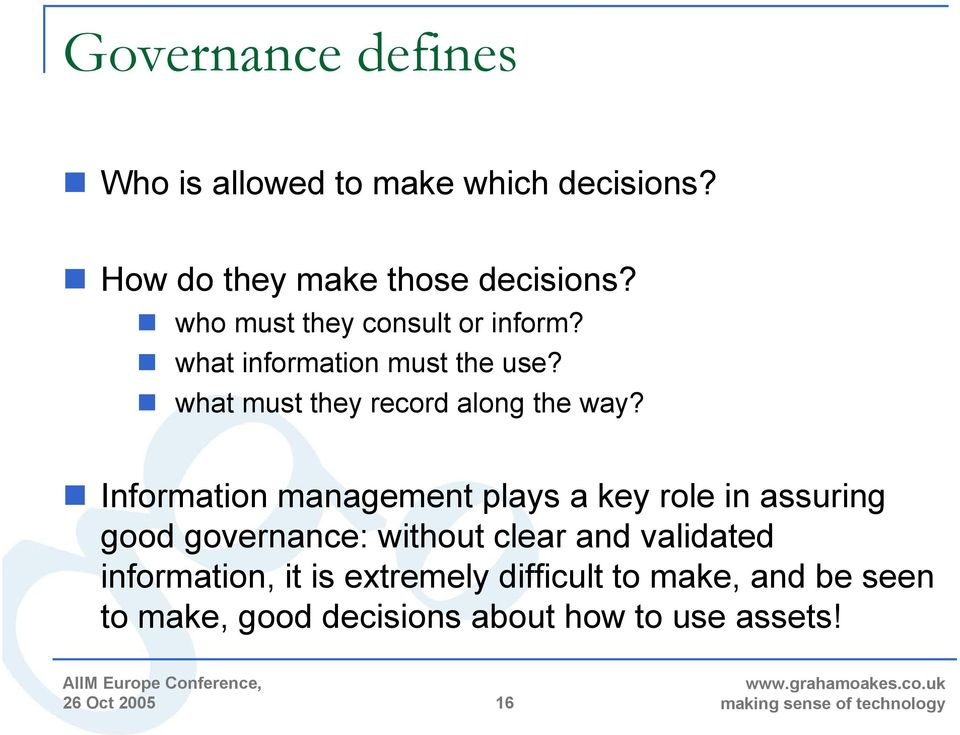 Information management plays a key role in assuring good governance: without clear and validated