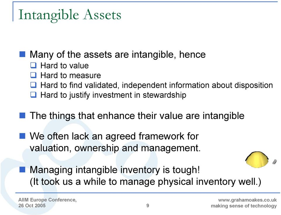 things that enhance their value are intangible We often lack an agreed framework for valuation,