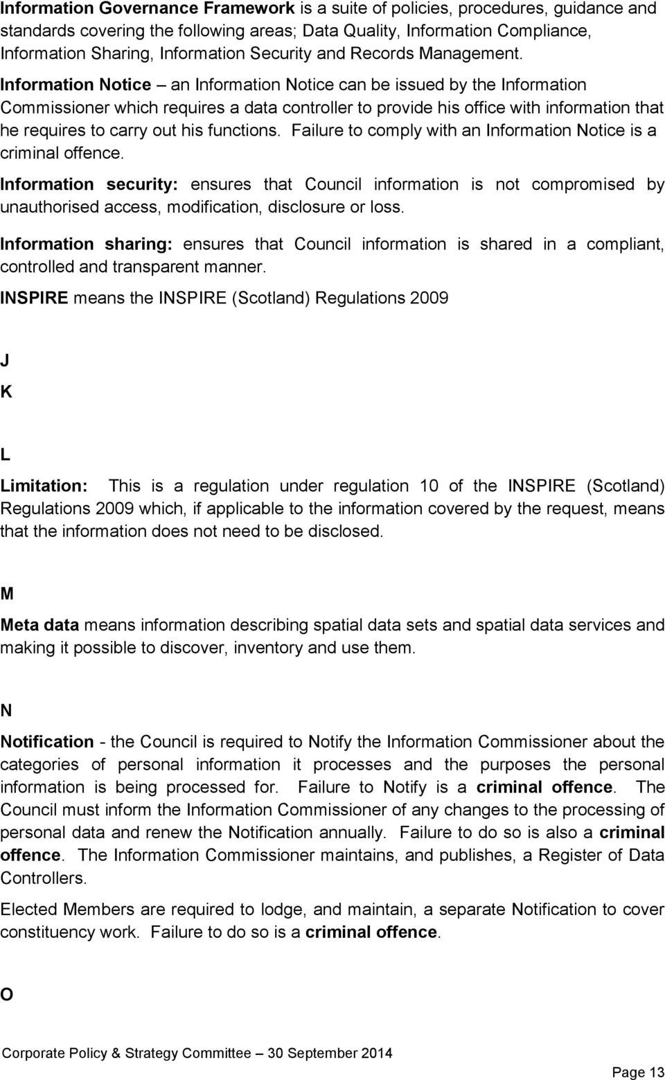 Information Notice an Information Notice can be issued by the Information Commissioner which requires a data controller to provide his office with information that he requires to carry out his