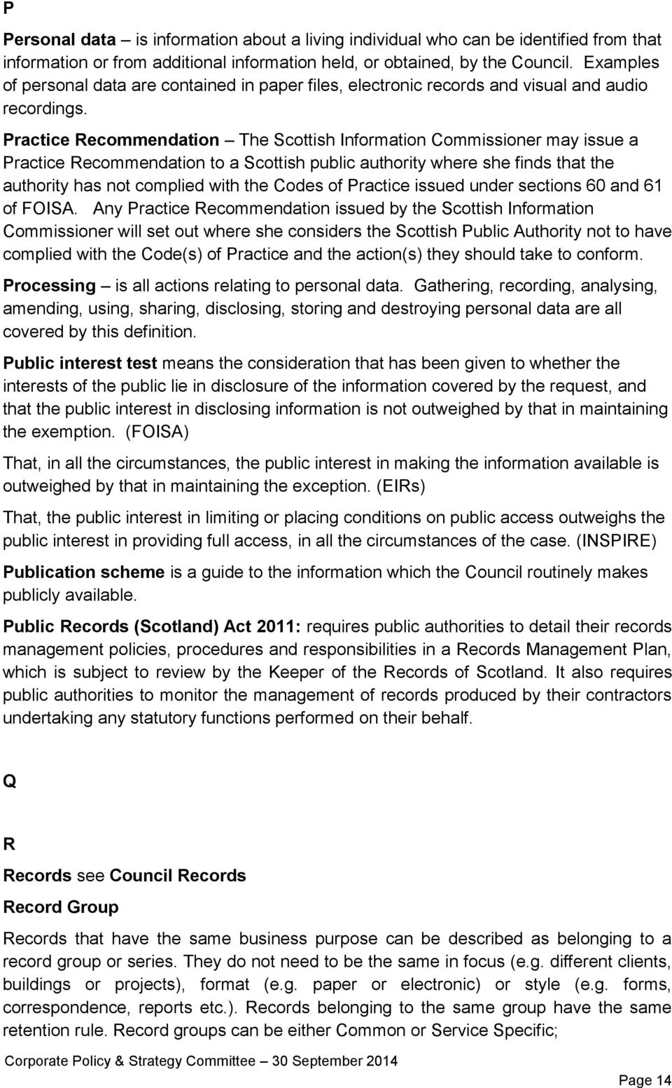 Practice Recommendation The Scottish Information Commissioner may issue a Practice Recommendation to a Scottish public authority where she finds that the authority has not complied with the Codes of
