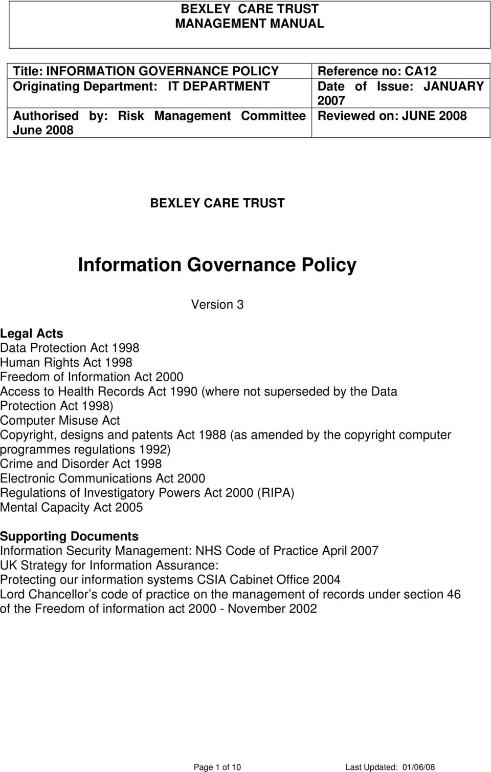 Health Records Act 1990 (where not superseded by the Data Protection Act 1998) Computer Misuse Act Copyright, designs and patents Act 1988 (as amended by the copyright computer programmes regulations