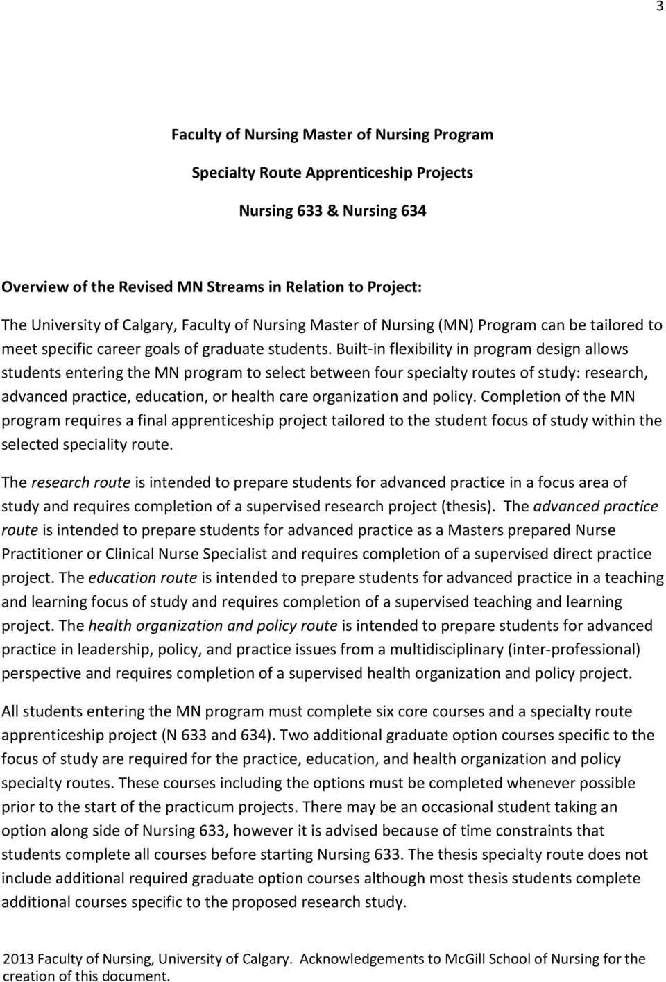 Built-in flexibility in program design allows students entering the MN program to select between four specialty routes of study: research, advanced practice, education, or health care organization