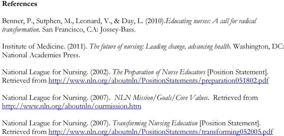 The Preparation of Nurse Educators [Position Statement]. Retrieved from http://www.nln.org/aboutnln/positionstatements/preparation051802.pdf National League for Nursing. (2007).