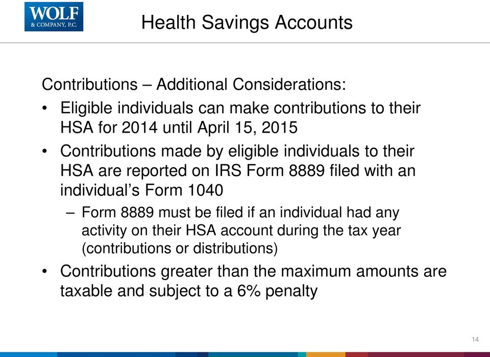 with an individual s Form 1040 Form 8889 must be filed if an individual had any activity on their HSA account during the
