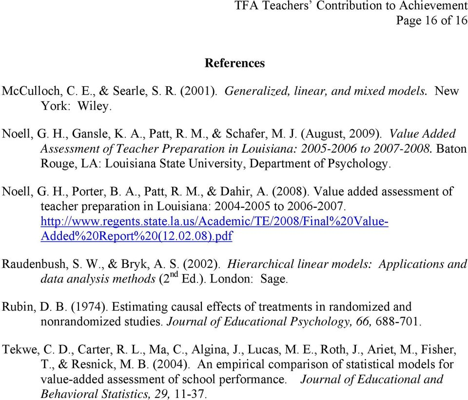 , & Dahir, A. (2008). Value added assessment of teacher preparation in Louisiana: 2004-2005 to 2006-2007. http://www.regents.state.la.us/academic/te/2008/final%20value- Added%20Report%20(12.02.08).pdf Raudenbush, S.