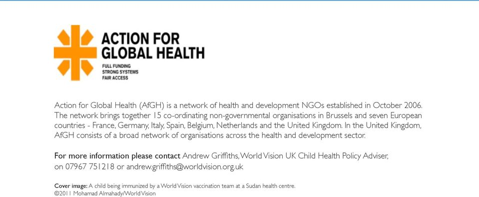 the United Kingdom. In the United Kingdom, AfGH consists of a broad network of organisations across the health and development sector.