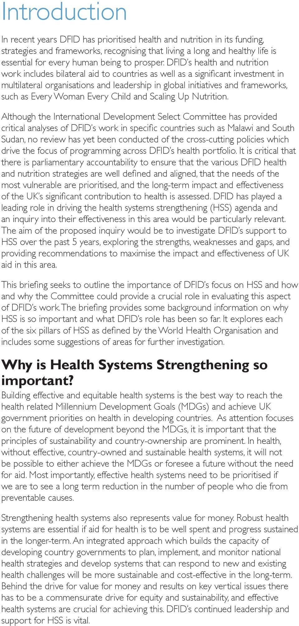 DFID s health and nutrition work includes bilateral aid to countries as well as a significant investment in multilateral organisations and leadership in global initiatives and frameworks, such as