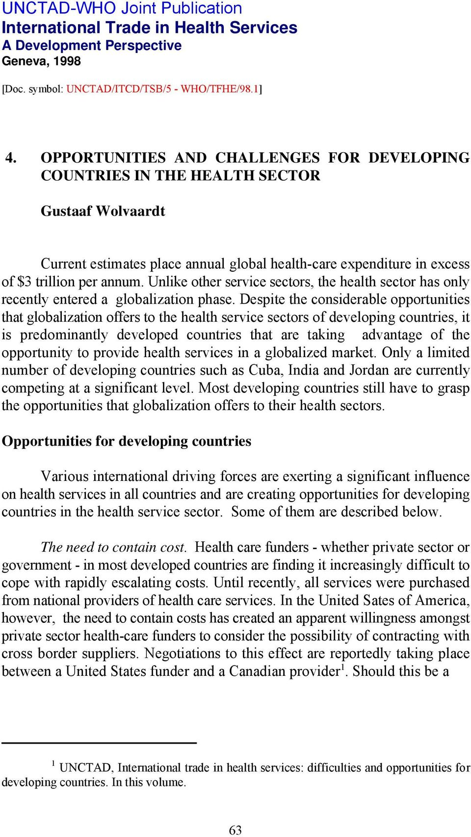 Unlike other service sectors, the health sector has only recently entered a globalization phase.