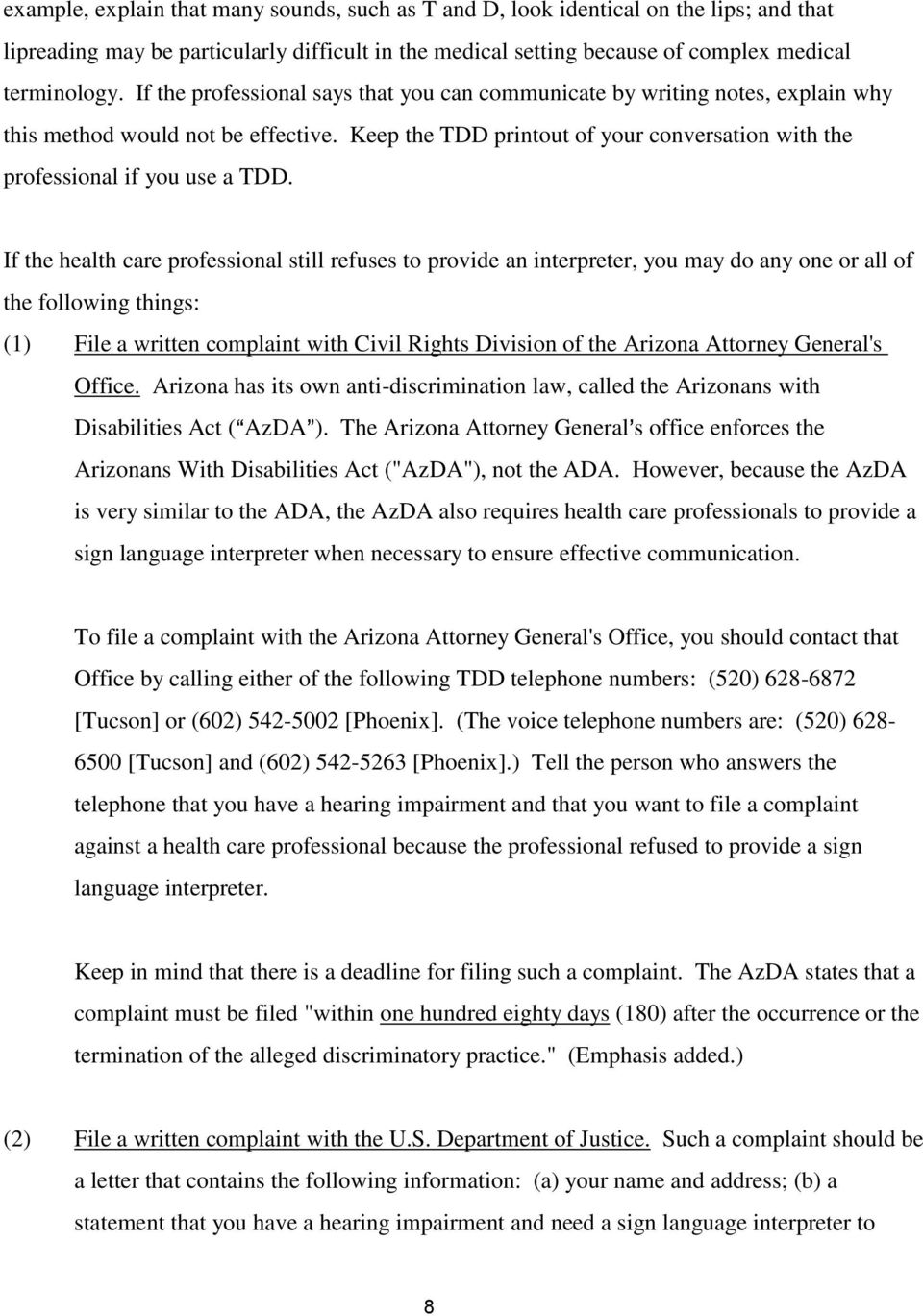 If the health care professional still refuses to provide an interpreter, you may do any one or all of the following things: (1) File a written complaint with Civil Rights Division of the Arizona