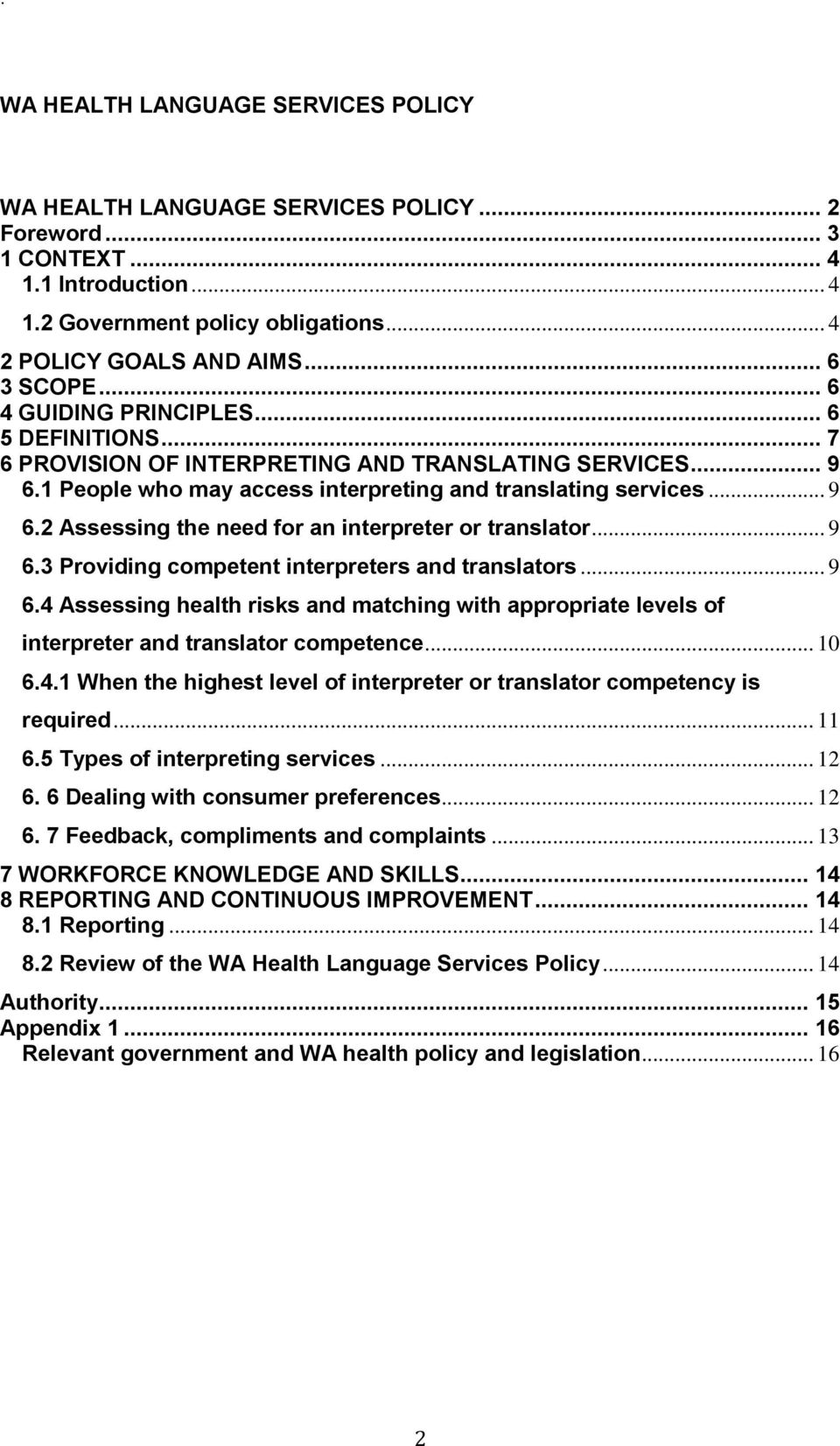 .. 9 6.3 Providing competent interpreters and translators... 9 6.4 Assessing health risks and matching with appropriate levels of interpreter and translator competence... 10 6.4.1 When the highest level of interpreter or translator competency is required.