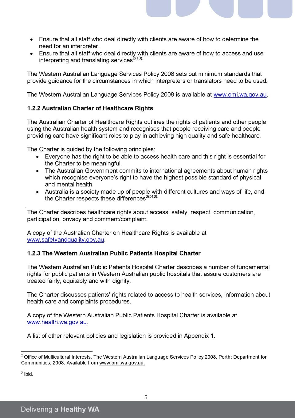 The Western Australian Language Services Policy 2008 sets out minimum standards that provide guidance for the circumstances in which interpreters or translators need to be used.