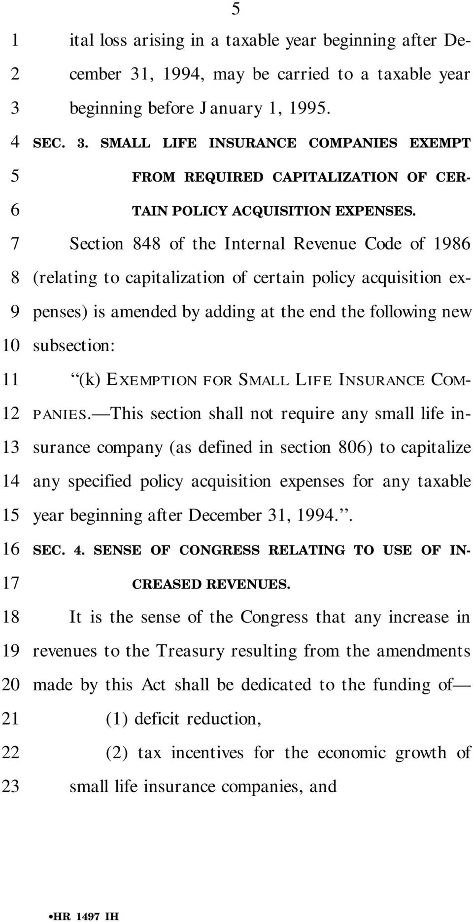 Section of the Internal Revenue Code of 1 (relating to capitalization of certain policy acquisition expenses) is amended by adding at the end the following new subsection: (k) EXEMPTION FOR SMALL