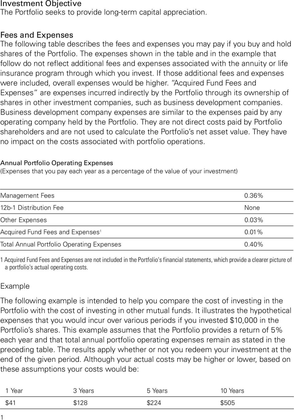 The expenses shown in the table and in the example that follow do not reflect additional fees and expenses associated with the annuity or life insurance program through which you invest.