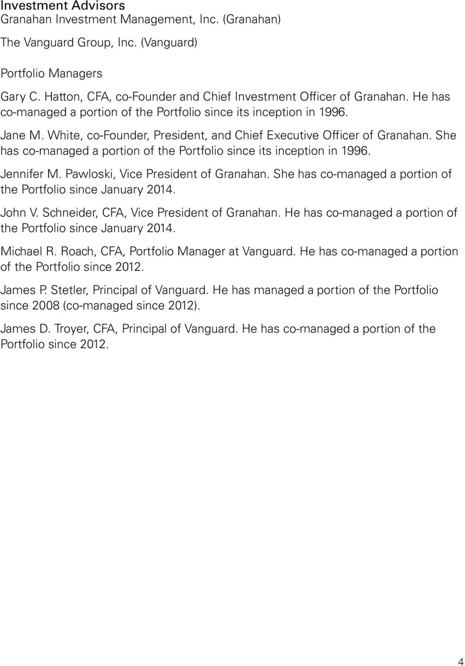 She has co-managed a portion of the Portfolio since its inception in 1996. Jennifer M. Pawloski, Vice President of Granahan. She has co-managed a portion of the Portfolio since January 2014. John V.