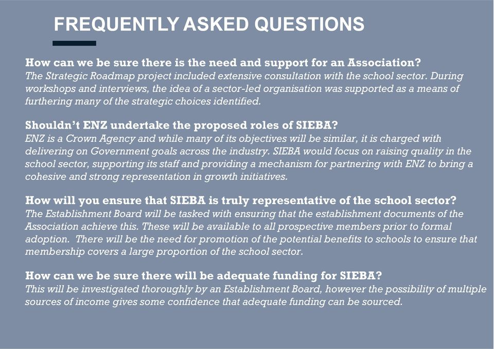 Shouldn t ENZ undertake the proposed roles of SIEBA? ENZ is a Crown Agency and while many of its objectives will be similar, it is charged with delivering on Government goals across the industry.